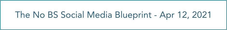 no bs social media blueprint april 12 2021 button